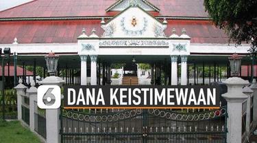 Pemerintah Indonesia beri keistimewaan pada DIY. Salah satunya dana keistimewaan tiap tahun.