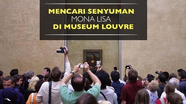 Mona Lisa merupakan lukisan terkenal buatan seniman asal Italia, Leonardo DaVinci yang berada di Museum Louvre, Paris, Prancis.