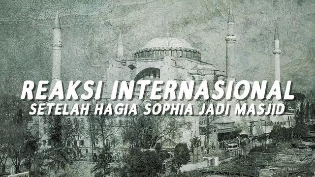 Baru-baru ini Presiden Turki telah memutuskan bangunan bersejarah Hagia Sophia menjadi masjid. Ini dia reaksi internasional setelah Hagia Sophia jadi masjid.