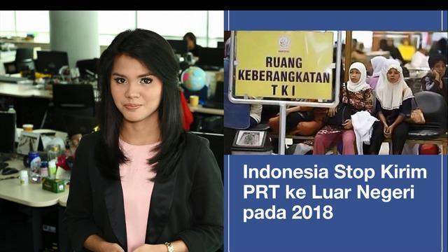 Pemerintah Indonesia akan menghentikan pengiriman TKI ke luar negeri terutama untuk yang bekerja sebagai PRT.