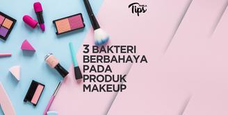 3 Bakteri Berbahaya pada Produk Makeup
