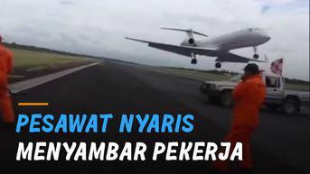 VIDEO: Ngeri, Pesawat Nyaris Menyambar Pekerja Konstruksi di Landasan Pacu