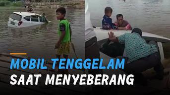 VIDEO: Viral Mobil Tenggelam di Sungai Saat Menyeberang