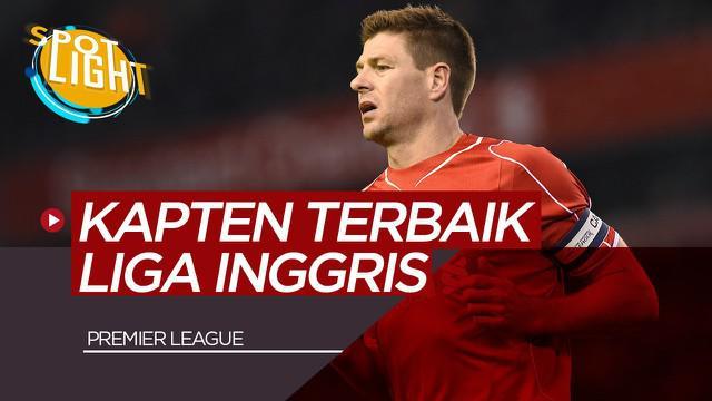 Berita Video Spotlight Steven Gerrard dan 4 Kapten Terbaik Premier League