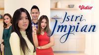 Sinetron Istri Impian Indosiar dapat disaksikan di platform streaming Vidio. (Dok.Vidio)