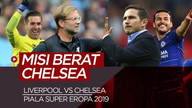 Berita Video Misi Berat Chelsea dan Pembuktian Kiper Kedua Liverpool di Piala Super Eropa