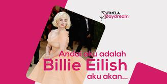 Kalau diberi kesempatan untuk berandai-andai jadi Billie Eilish, kira-kira aku bakalan jadi seperti apa ya?