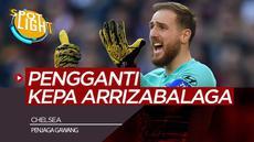 Berita Video Spotlight 4 Pemain yang Bisa Gantikan Kepa Arrizabalaga di Chelsea Termasuk Jan Oblak