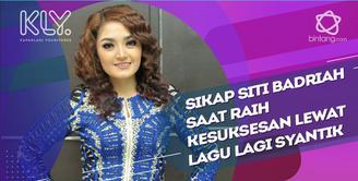 Penilaian Siti Badriah tentang manis dan pahit kesuksesannya.
