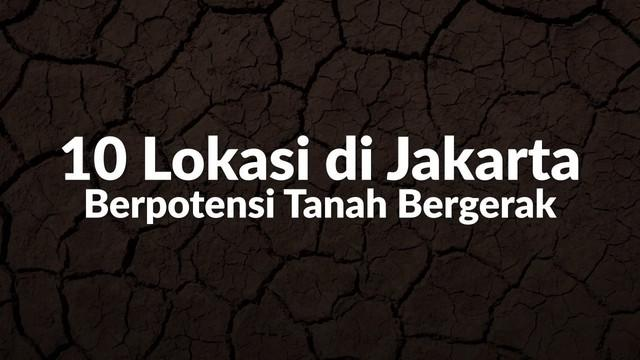 BPBD DKI Jakarta menyebut terdapat 10 titik berpotensi mengalami gerakan tanah di beberapa wilayah Ibu Kota.