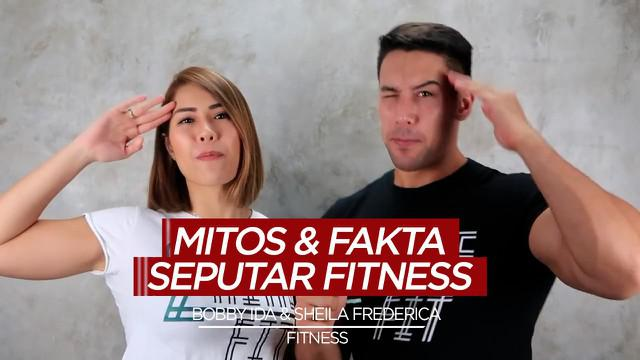 Berita video 5 mitos dan fakta seputar dunia fitness yang disampaikan oleh Bobby Ida dan Sheila Frederica