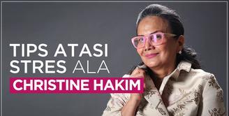 Cara Mengatasi Stres Ala Christine Hakim