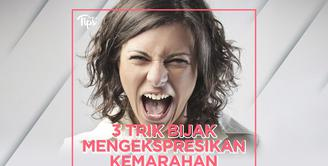 3 Trik Bijak Ekspresikan Kemarahan