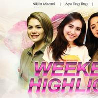 HL Weekend Highlight Nikita Mirzani, Ayu Ting Ting, Dewi Perssik