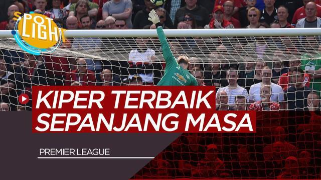 Berita Video Spotlight David De Gea dan 5 Kiper Terbaik Premier League Sepanjang Masa