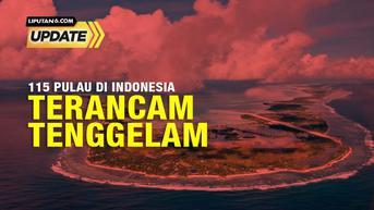 Liputan6 Update: Pulau Pulau di Indonesia  Bisa Tenggelam, Terancam Perubahan Iklim