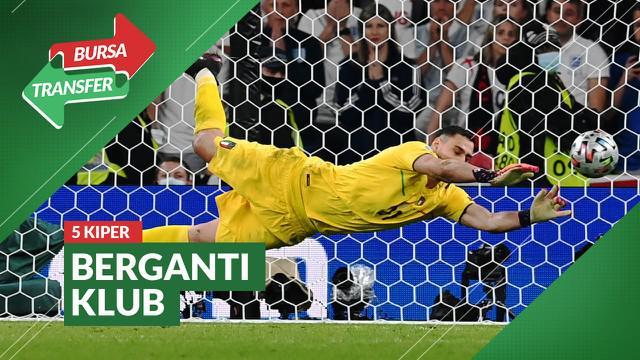 Berita video para kiper yang berganti klub di bursa transfer musim panas 2021 dalam sepekan ini, termasuk Gianluigi Donnarumma.