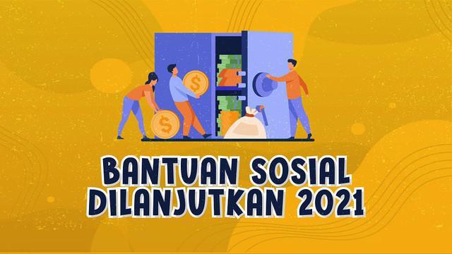 Sejumlah bantuan sosial yang sudah dilaksanakan pada paruh 2020 bakal dilanjutkan pada 2021 ini.