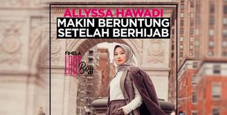 LADY BOSS: Allyssa Hawadi Merasa hidupnya Lebih Beruntung Sejak Berhijab