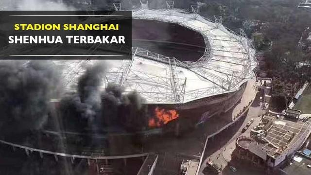 Stadion Shanghai Shenhua, Hongkou terbakar pada Selasa (28/3/2017) pagi waktu setempat.
