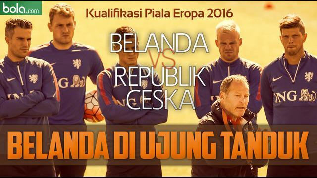 Timnas Belanda di ujung tanduk saat menghadapai laga kualifikasi grup A Piala Eropa 2016 Rabu dinihari WIB nanti melawan Republik Ceska di Amsterdam. Peluang terbaik Belanda mengincar babak play-off, itupun bila mampu menang dan Turki kalah dari Islandia.