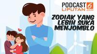 Podcast Zodiak yang lebih suka jadi jomblo
