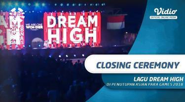 "Berita video momen lagu ""Dream High"" di closing ceremony Asian Para Games 2018."