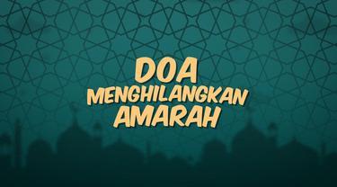 Kumpulan doa Ramadan kali ini berisi doa yang dibaca untuk menghilangkan amarah.