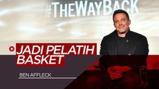 Berita Video Ben Affleck Berperan Sebagai Pelatih Basket di Film Terbarunya, The Way Back