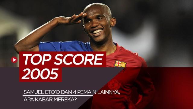 Berita motion grafis Samuel Eto'o, Alberto Gilardino dan 3 pencetak gol terbanyak dunia 2005, apa kabar mereka sekarang?