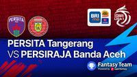 BRI Liga 1 Seri 2 Sabtu, 16 Oktober 2021 :Persita vs Persiraja