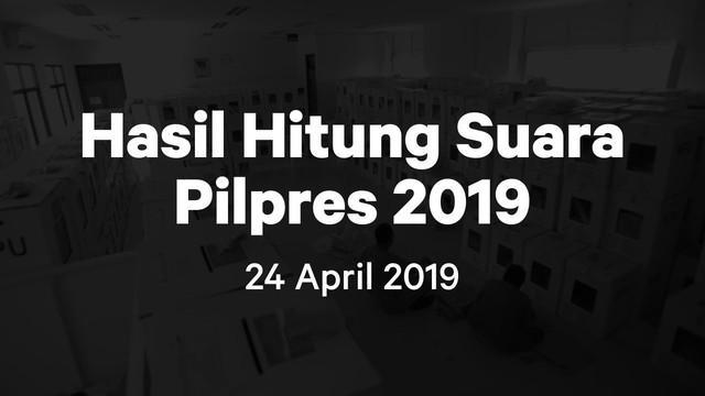 Berikut hasil hitung suara Pemilu 2019 yang sudah masuk di situs pemilu2019.kpu.go.id pada Rabu 24 April 2019.